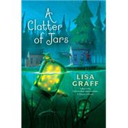 A Clatter of Jars by Graff, Lisa, 9780399174995