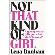 Not That Kind of Girl by Dunham, Lena, 9780812994995