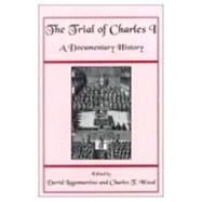 The Trial of Charles I: A Documentary History by Woods, Charles T., 9780874514995