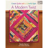 A Modern Twist: Create Quilts With a Colorful Spin by Barnes, Natalie; Walters, Angela (CON), 9781604684995