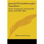 Journal of Landsborough's Expedition : From Carpentaria, in Search of Burke and Wills (1862) by Landsborough, William, 9781104244996