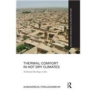 Thermal Comfort in Hot Dry Climates: Traditional dwellings in Iran by Foruzanmehr; Ahmadreza, 9781138694996