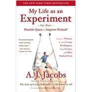 My Life as an Experiment One Man's Humble Quest to Improve Himself by Living as a Woman, Becoming George Washington, Telling No Lies, and Other Radical Tests by Jacobs, A. J., 9781439104996