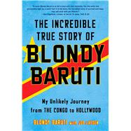 The Incredible True Story of Blondy Baruti My Unlikely Journey from the Congo to Hollywood by Baruti, Blondy; Layden, Joe (CON), 9781501164996