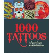 1000 Tattoos A Sourcebook of Designs for Body Decoration by Unknown, 9781780974996