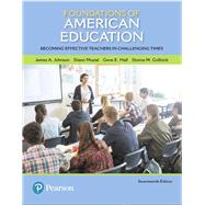 Foundations of American Education Becoming Effective Teachers in Challenging Times by Johnson, James A.; Musial, Diann L.; Hall, Gene E.; Gollnick, Donna M., 9780134894997
