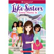 Emma Moves In (American Girl: Like Sisters #1) by Hutton, Clare; Huang, Helen, 9781338114997