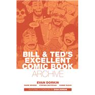 Bill & Ted's Excellent Comic Book Archive by Dorkin, Evan; Destefano, Stephen; Mazzucchelli, David, 9781608864997