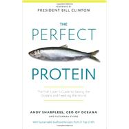The Perfect Protein The Fish Lover's Guide to Saving the Oceans and Feeding the World by Sharpless, Andy; Evans, Suzannah; Clinton, Bill, 9781609614997