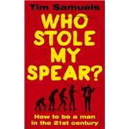 Who Stole My Spear? by Samuels, Tim, 9781780894997