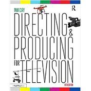 Directing and Producing for Television: A Format Approach by Cury; Ivan, 9781138124998