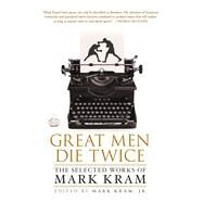 Great Men Die Twice The Selected Works of Mark Kram by Kram, Jr., Mark, 9781250064998