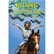 Riding on the Autism Spectrum How Horses Open New Doors for Children with ASD: One Teacher's Experiences Using EAAT to Instill Confidence and Promote Independence by Pelletier-Milet, Claudine; Walser, David, 9781570764998