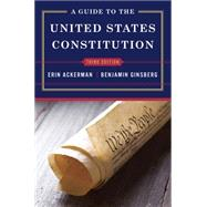 A Guide to the United States Constitution by Ackerman, Erin; Ginsberg, Benjamin, 9780393264999