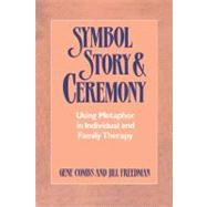 Symbol, Story, and Ceremony : Using Metaphor in Individual and Family Therapy by COMBS GENE, 9780393334999