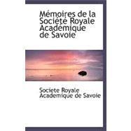 MacMoires de la Sociactac Royale Acadacmique de Savoie by Societe Royale Academique De Savoie, 9780554494999