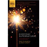 Everyday Supernatural Living a Spirit-Led Life without Being Weird by Pilavachi, Mike; Croft, Andy, 9780781414999