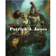 The Sci-fi & Fantasy Art of Patrick J. Jones by Jones, Patrick J.; Giancola, Donato, 9780957664999