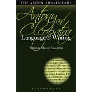 Antony and Cleopatra: Language and Writing by Vaughan, Virginia Mason; Callaghan, Dympna, 9781472504999
