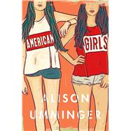 American Girls A Novel by Umminger, Alison, 9781250075000