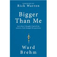 Bigger Than Me by Brehm, Ward; Warren, Rick, 9781424555000