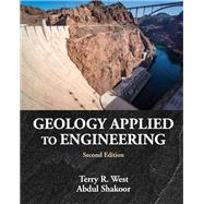 GEOLOGY APPLIED TO ENGINEERING by West, Terry R.; Shakoor, Abdul, 9781478635000