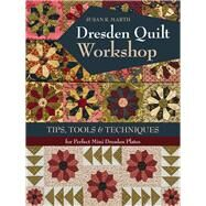 Dresden Quilt Workshop Tips, Tools & Techniques for Perfect Mini Dresden Plates by Marth, Susan R., 9781617455001