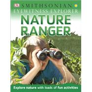 Eyewitness Explorer: Nature Ranger by DK Publishing, 9781465435002