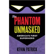 The Phantom Unmasked by Patrick, Kevin, 9781609385002