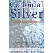 Colloidal Silver: The Natural Antibiotic by Kuhni, Werner, 9781620555002