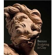 Bernini : Sculpting in Clay by Wardropper, Ian; Sigel, Tony; Dickerson, C. D., 9780300185003