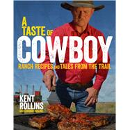 A Taste of Cowboy: Ranch Recipes and Tales from the Trail by Rollins, Kent; Rollins, Shannon Keller (CON), 9780544275003