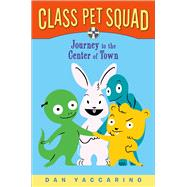 Class Pet Squad Journey to the Center of Town by Yaccarino, Dan, 9781250115003