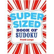 Supersized Book of Sudoku by Longo, Frank, 9781454915003