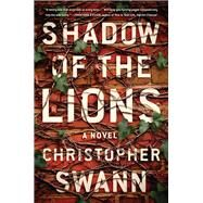 Shadow of the Lions by Swann, Christopher, 9781616205003