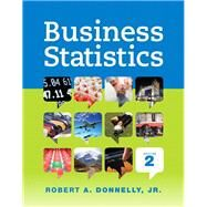 Business Statistics Plus NEW MyStatLab with Pearson eText -- Access Card Package by Donnelly, Robert A., Jr., 9780133865004