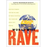 World Wide Rave : Creating Triggers That Get Millions of People to Spread Your Ideas and Share Your Stories by Scott, David Meerman, 9780470395004