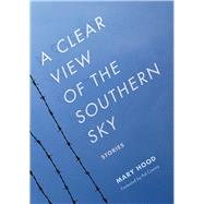 A Clear View of the Southern Sky by Hood, Mary; Conroy, Pat, 9781611175004