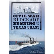 Civil War Blockade Running on the Texas Coast by Hall, Andrew W., 9781626195004