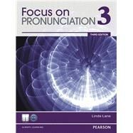Focus on Pronunciation 3 by Lane, Linda, 9780132315005