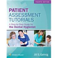 Patient Assessment Tutorials A Step-By-Step Guide for the Dental Hygienist by Gehrig, Jill, 9781496335005