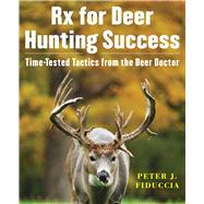 Rx for Deer Hunting Success by Fiduccia, Peter J., 9781510705005