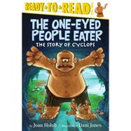 The One-Eyed People Eater The Story of Cyclops by Holub, Joan; Jones, Dani, 9781442485006