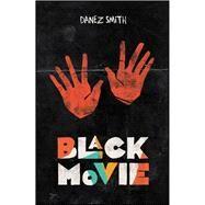 Black Movie by Smith, Danez, 9781943735006