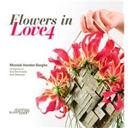 Flowers in Love 4 by Vanden Berghe, Moniek; Dekeyzer, Kurt; Dimitriadis, Kris, 9789058565006