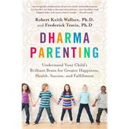 Dharma Parenting by Wallace, Robert Keith; Travis, Fred, 9780399185007