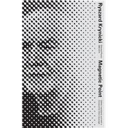 Magnetic Point by Krynicki, Ryszard; Cavanagh, Clare, 9780811225007