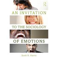 An Invitation to the Sociology of Emotions by Harris; Scott, 9781138855007