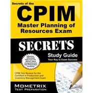 Secrets of the CPIM Master Planning of Resources Exam Study Guide : CPIM Test Review for the Certified in Production and Inventory Management Exam by Mometrix Test Preparation Team, 9781609715007