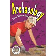 Archaeology Cool Women Who Dig by Yasuda, Anita ; Chandhok, Lena, 9781619305007